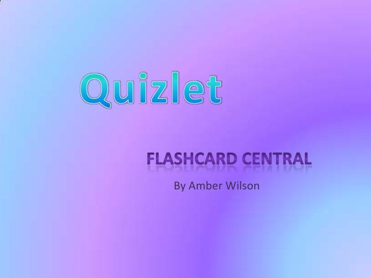 Quizlet<br />Flashcard central<br />By Amber Wilson<br />