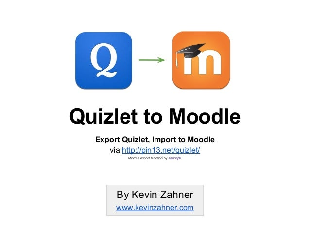 Quizlet to Moodle Export Quizlet, Import to Moodle via http://pin13.net/quizlet/ Moodle export function by aaronpk. By Kev...