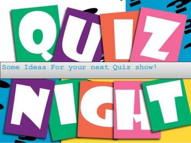 Some Ideas For your next Quiz show!