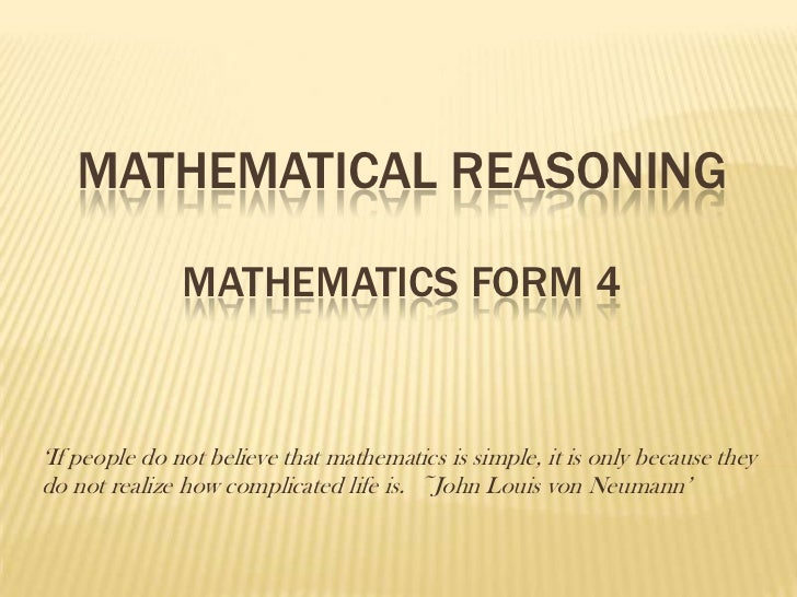 MATHEMATICAL REASONING               MATHEMATICS FORM 4'If people do not believe that mathematics is simple, it is only be...
