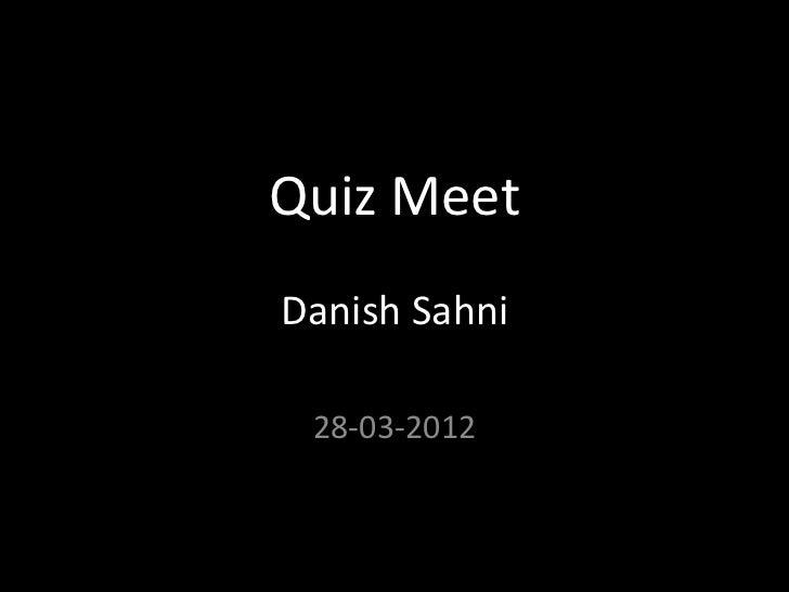 Quiz MeetDanish Sahni 28-03-2012