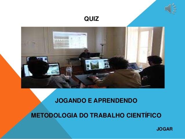 JOGANDO E APRENDENDO METODOLOGIA DO TRABALHO CIENTÍFICO JOGAR QUIZ