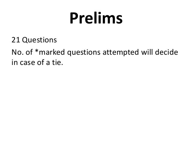 Prelims21 QuestionsNo. of *marked questions attempted will decidein case of a tie.