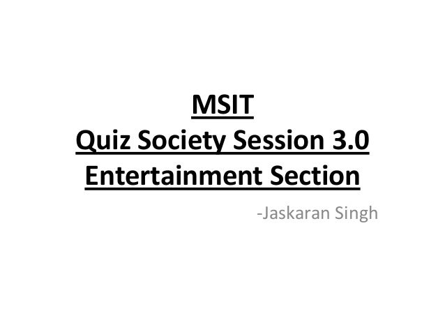 MSIT Quiz Society Session 3.0 Entertainment Section -Jaskaran Singh