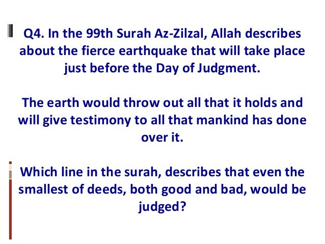 Q4. In the 99th Surah Az-Zilzal, Allah describes about the fierce earthquake that will take place just before the Day of J...