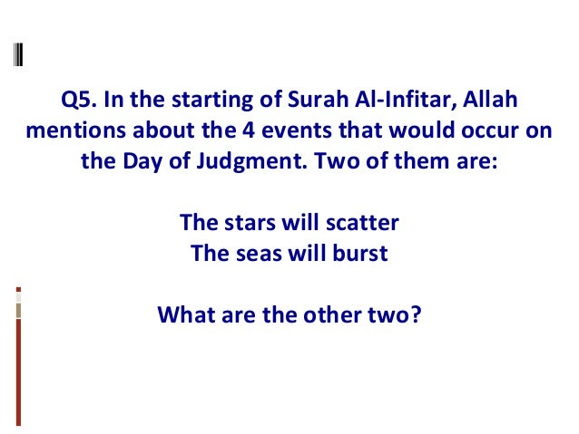 Q5. In the starting of Surah Al-Infitar, Allah mentions about the 4 events that would occur on the Day of Judgment. Two of...