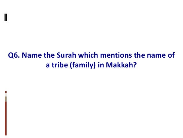 Q6. Name the Surah which mentions the name of a tribe (family) in Makkah?