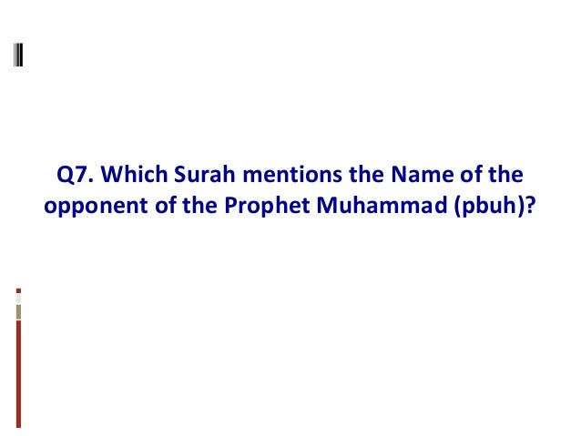 Q7. Which Surah mentions the Name of the opponent of the Prophet Muhammad (pbuh)?