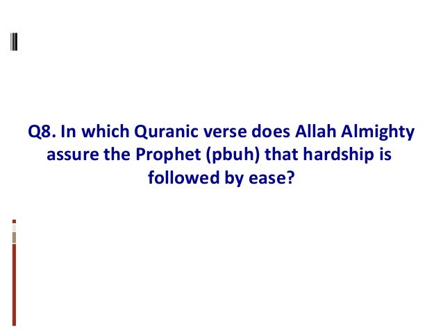 Q8. In which Quranic verse does Allah Almighty assure the Prophet (pbuh) that hardship is followed by ease?