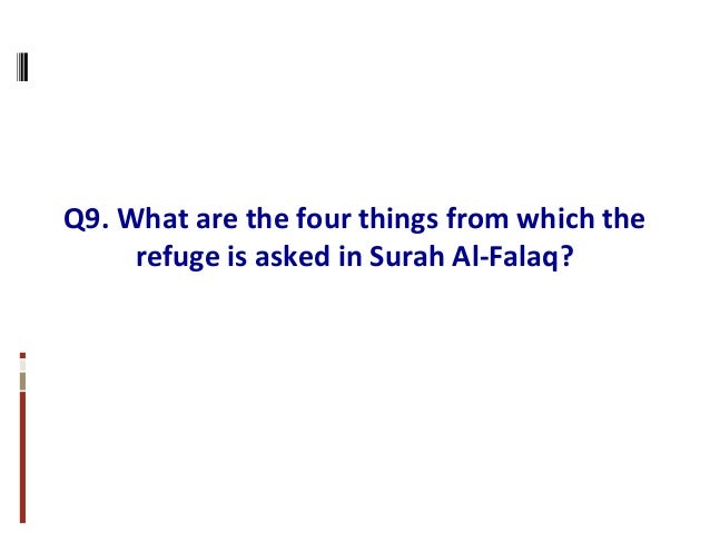 Q9. What are the four things from which the refuge is asked in Surah Al-Falaq?