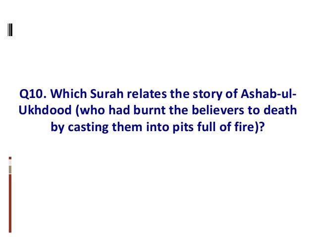 Q10. Which Surah relates the story of Ashab-ul- Ukhdood (who had burnt the believers to death by casting them into pits fu...