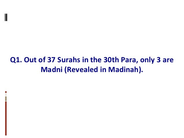 Q1. Out of 37 Surahs in the 30th Para, only 3 are Madni (Revealed in Madinah).