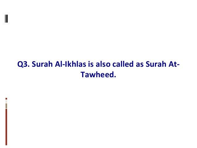 Q3. Surah Al-Ikhlas is also called as Surah At- Tawheed.