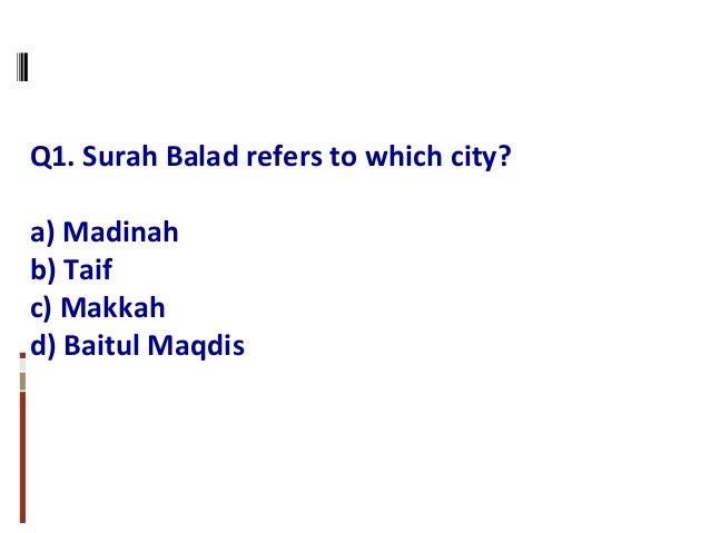 Q1. Surah Balad refers to which city? a) Madinah b) Taif c) Makkah d) Baitul Maqdis