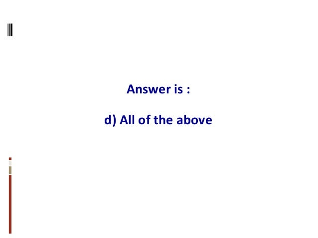 Answer is : d) All of the above