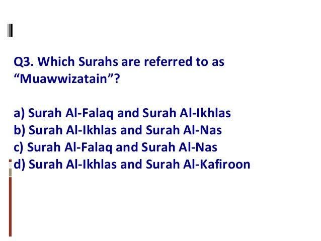 "Q3. Which Surahs are referred to as ""Muawwizatain""? a) Surah Al-Falaq and Surah Al-Ikhlas b) Surah Al-Ikhlas and Surah Al-..."