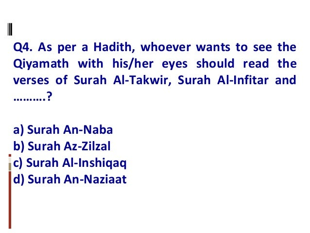 Q4. As per a Hadith, whoever wants to see the Qiyamath with his/her eyes should read the verses of Surah Al-Takwir, Surah ...