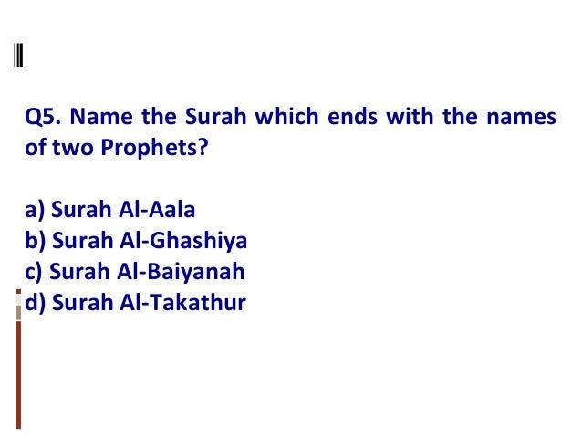 Q5. Name the Surah which ends with the names of two Prophets? a) Surah Al-Aala b) Surah Al-Ghashiya c) Surah Al-Baiyanah d...