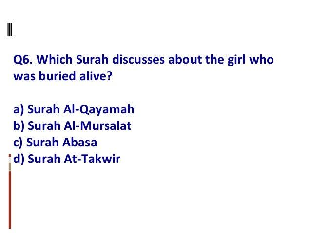 Q6. Which Surah discusses about the girl who was buried alive? a) Surah Al-Qayamah b) Surah Al-Mursalat c) Surah Abasa d) ...