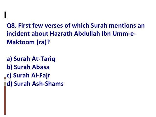 Q8. First few verses of which Surah mentions an incident about Hazrath Abdullah Ibn Umm-e- Maktoom (ra)? a) Surah At-Tariq...