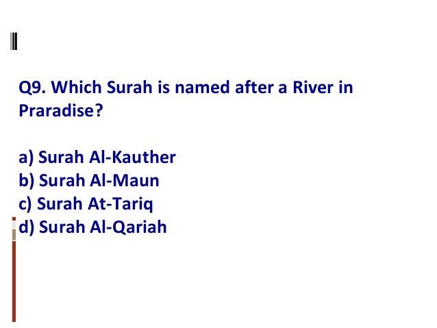 Q9. Which Surah is named after a River in Praradise? a) Surah Al-Kauther b) Surah Al-Maun c) Surah At-Tariq d) Surah Al-Qa...