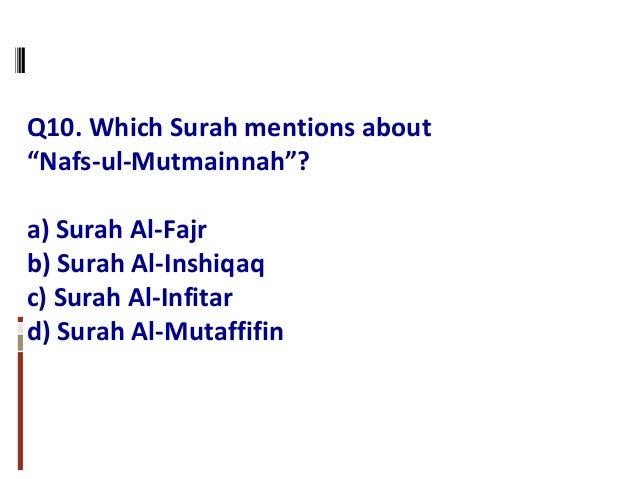 """Q10. Which Surah mentions about """"Nafs-ul-Mutmainnah""""? a) Surah Al-Fajr b) Surah Al-Inshiqaq c) Surah Al-Infitar d) Surah A..."""