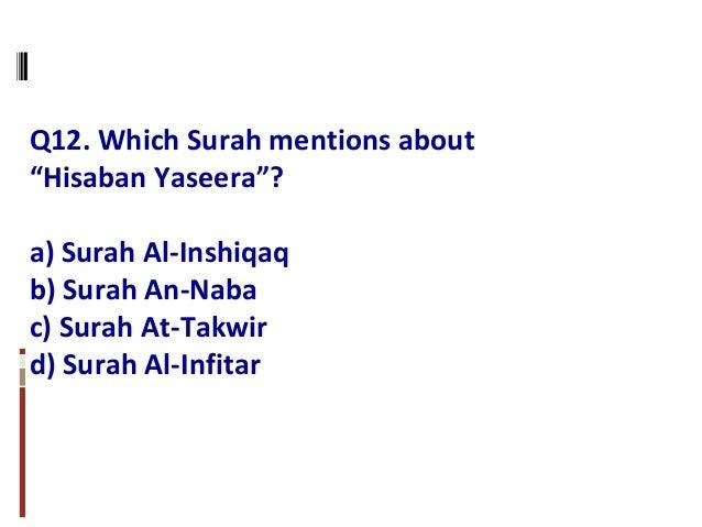 "Q12. Which Surah mentions about ""Hisaban Yaseera""? a) Surah Al-Inshiqaq b) Surah An-Naba c) Surah At-Takwir d) Surah Al-In..."