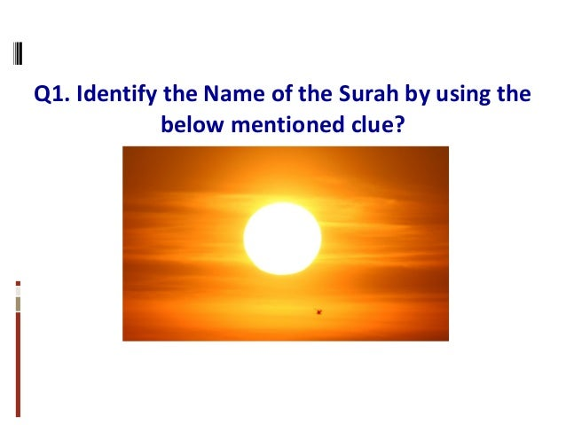 Q1. Identify the Name of the Surah by using the below mentioned clue?