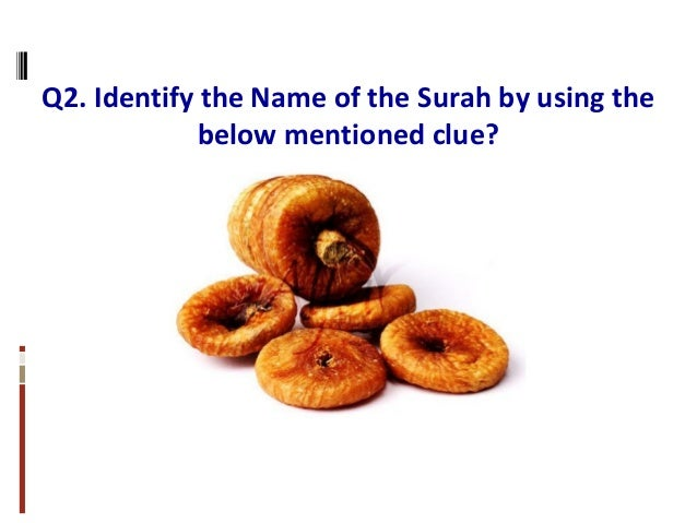 Q2. Identify the Name of the Surah by using the below mentioned clue?