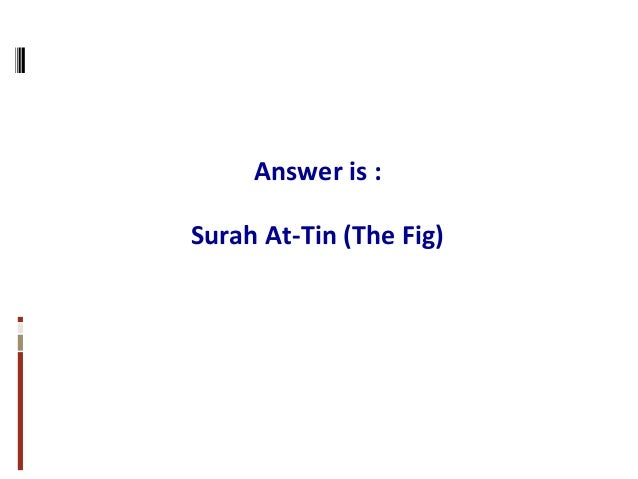 Answer is : Surah At-Tin (The Fig)