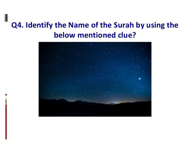 Q4. Identify the Name of the Surah by using the below mentioned clue?