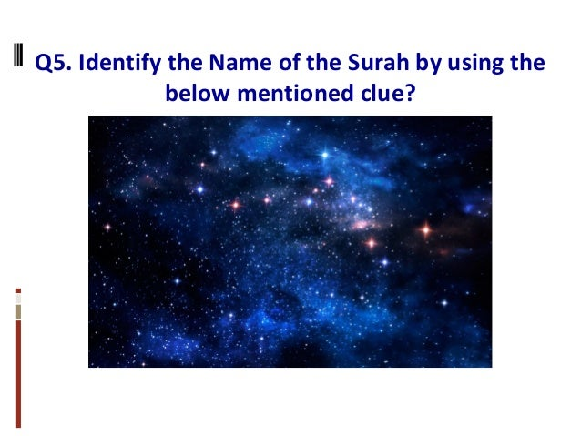 Q5. Identify the Name of the Surah by using the below mentioned clue?