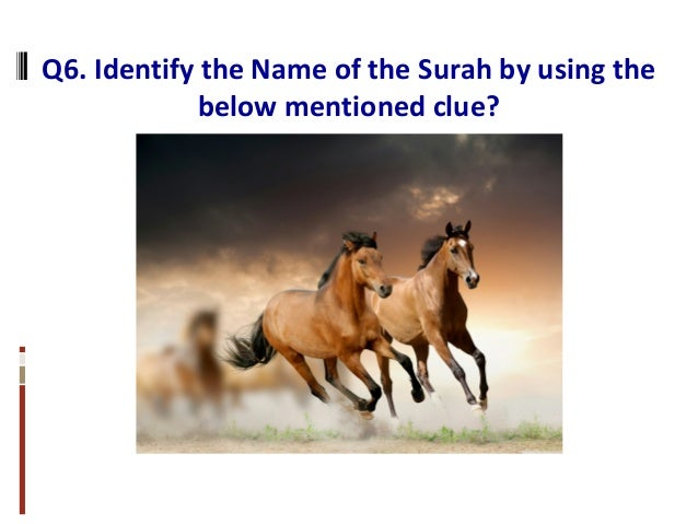 Q6. Identify the Name of the Surah by using the below mentioned clue?