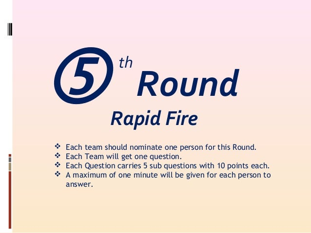 Rapid Fire  Each team should nominate one person for this Round.  Each Team will get one question.  Each Question carr...