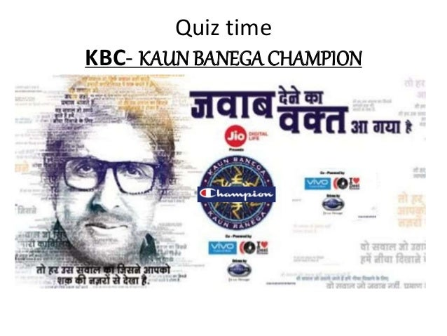 Quiz time KBC- KAUN BANEGA CHAMPION