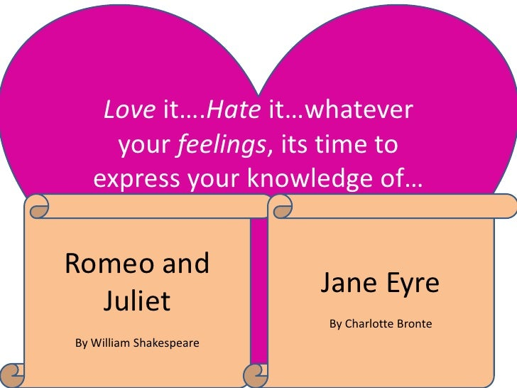 Love it….Hate it…whatever     your feelings, its time to   express your knowledge of…Romeo and                         Jan...