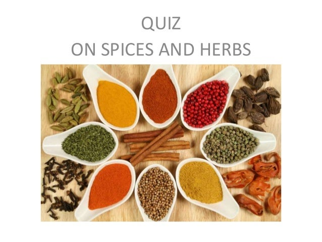 SPICES QUIZ ON SPICES AND HERBS