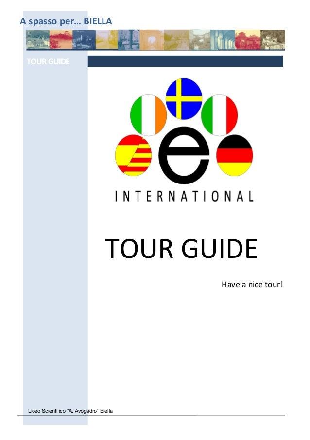 """A spasso per… BIELLA TOURGUIDE TOUR GUIDE Have a nice tour! Liceo Scientifico """"A. Avogadro"""" Biella"""