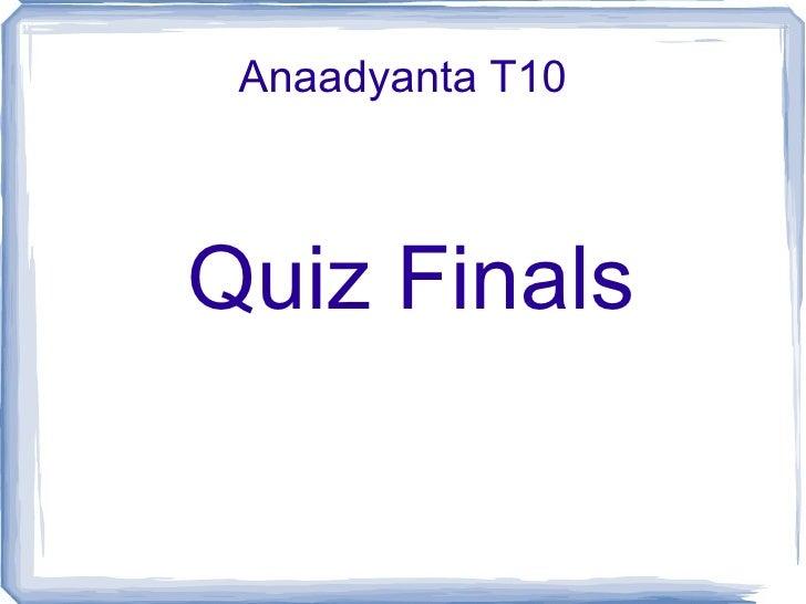 Quiz Finals Anaadyanta T10