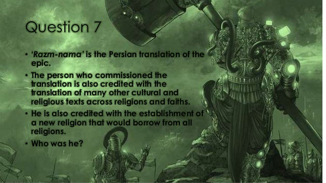 Question 7 • 'Razm-nama' is the Persian translation of the epic. • The person who commissioned the translation is also cre...