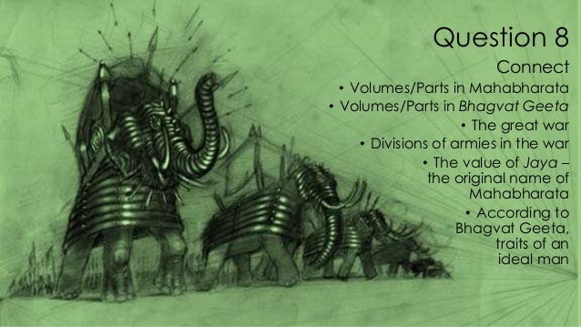 Question 8 Connect • Volumes/Parts in Mahabharata • Volumes/Parts in Bhagvat Geeta • The great war • Divisions of armies i...