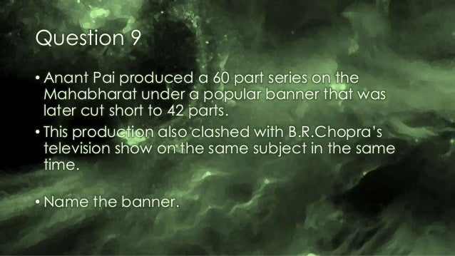 Question 9 • Anant Pai produced a 60 part series on the Mahabharat under a popular banner that was later cut short to 42 p...
