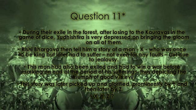 Question 11* • During their exile in the forest, after losing to the Kauravas in the game of dice, Yudhishtira is very dep...