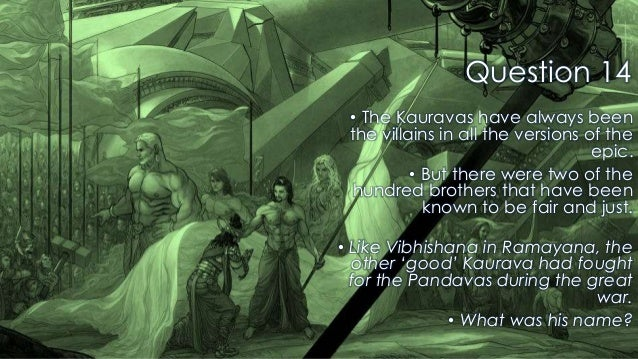 Question 14 • The Kauravas have always been the villains in all the versions of the epic. • But there were two of the hund...