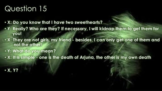 Question 15 • X: Do you know that I have two sweethearts? • Y: Really? Who are they? If necessary, I will kidnap them to g...