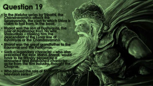 Question 19 • In the Meluha series by Tripathi, the Chandravanshis attack the Suryavanshis, the clan to which Shiva is cla...