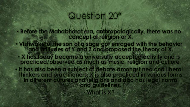 Question 20* • Before the Mahabharat era, anthropologically, there was no concept of religion or X. • Vishwaketu, the son ...