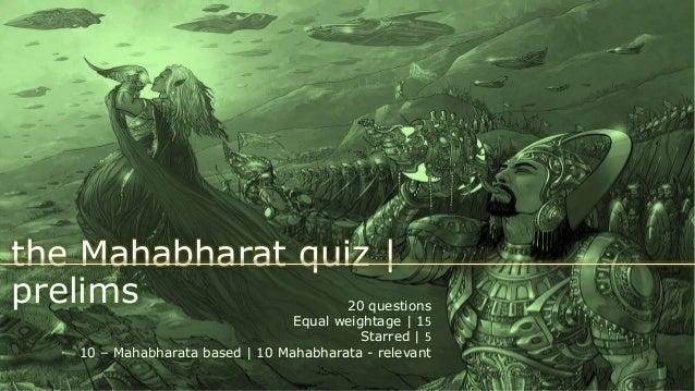 the Mahabharat quiz   prelims 20 questions Equal weightage   15 Starred   5 10 – Mahabharata based   10 Mahabharata - rele...