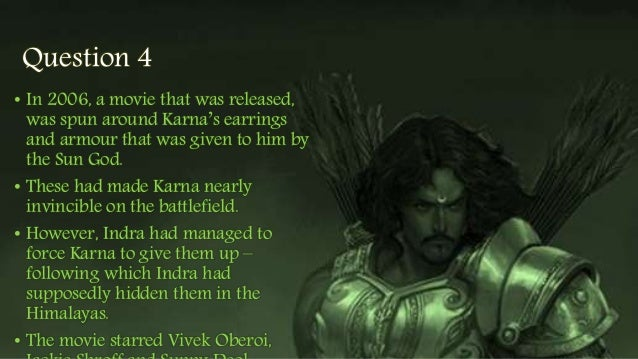 Question 4 • In 2006, a movie that was released, was spun around Karna's earrings and armour that was given to him by the ...