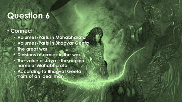 Question 6 • Connect • Volumes/Parts in Mahabharata • Volumes/Parts in Bhagvat Geeta • The great war • Divisions of armies...